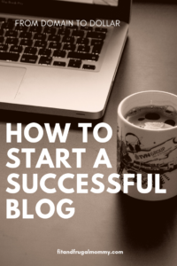 How to start a successful blog and start earning money fast #fitandfrugalmommy #blogtips #blogging