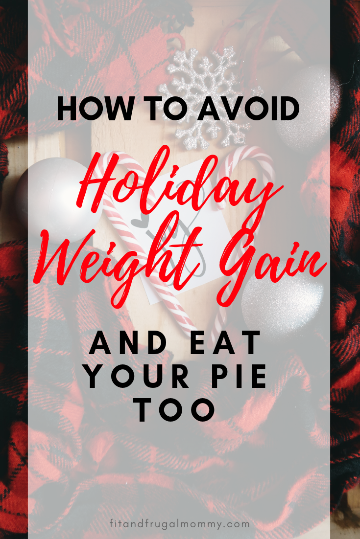 How to avoid holiday weight gain. Keep your weight loss goals on track during the Christmas season. #fitandfrugalmommy